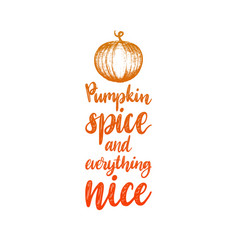 Pumpkin spice and everything nice lettering hand vector
