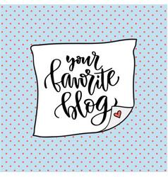 Your favorite blog social media icon handwriting vector