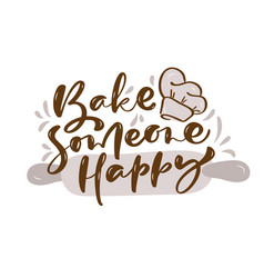 Bake someone happy kitchen text with hand vector