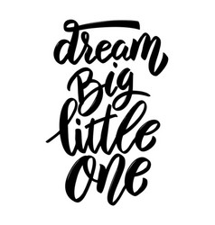 dream big little one hand drawn lettering phrase vector image