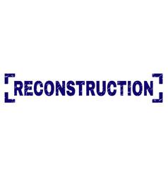 Grunge textured reconstruction stamp seal between vector