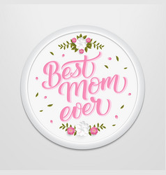 hand drawn lettering best mom ever in a round vector image