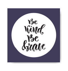 Hand lettering be kind be brave inspirational and vector