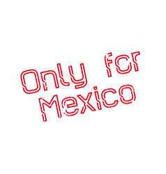 Only for mexico rubber stamp vector