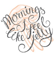 with hand-drawn lettering Mornings I feel like vector image vector image