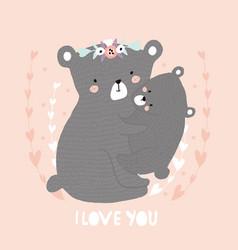 I love you cute cartoon mom bear hugging baby vector