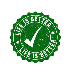 life is better scratched stamp with tick vector image