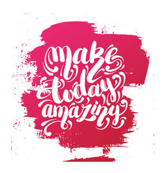 Make today amazing quote hand writing background vector
