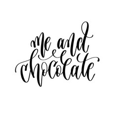 Me and chocolate - hand lettering inscription text vector