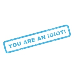 You Are An Idiot Rubber Stamp vector