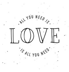 all you need is love lettering apparel t-shirt vector image