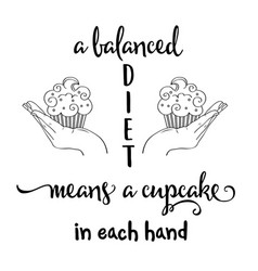 Funny quote about ballanced diet and cupcakes vector