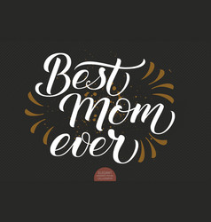 hand drawn lettering - best mom ever elegant vector image