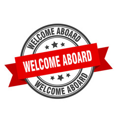 Welcome aboard label welcome aboard red band sign vector