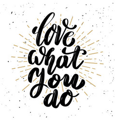 love what you do hand drawn motivation lettering vector image vector image