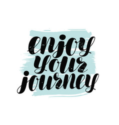 enjoy your journey hand lettering positive quote vector image