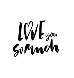 love you so much modern brush lettering vector image