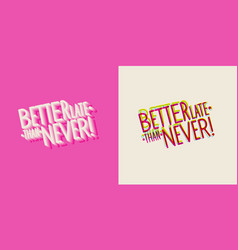 Phrase better late than never stylish vector