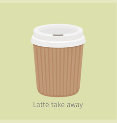 latte take away coffee in paper cup vector image
