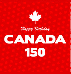 happy 150 birthday canada on maple leaf background vector image