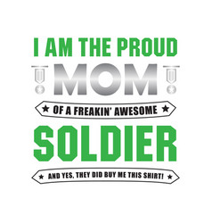 Soldier quote and saying i am the proud mom vector