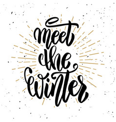 meet the winter hand drawn motivation lettering vector image vector image