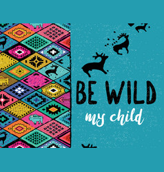 be wild my child ethnic print with deers buffalo vector image