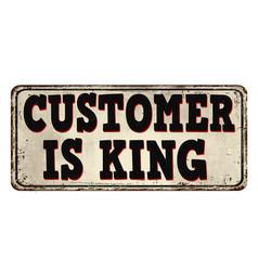 Customer is king vintage rusty metal sign vector