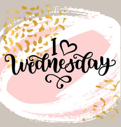 I love wednesday motivational lettering quote vector