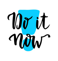 do it now inspirational and motivational vector image