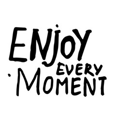 Enjoy every moment black and white typography vector