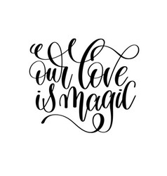 Our love is magic black and white hand lettering vector