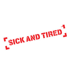 Sick and tired rubber stamp vector