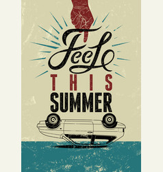 feel this summer typographic retro grunge poster vector image