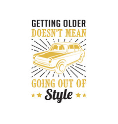 car quote and saying getting older does not mean vector image