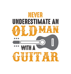 guitar quote and saying never underestimate an vector image