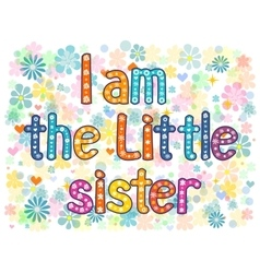I am the little sister vector image