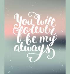 You will forever be my always handwritten vector