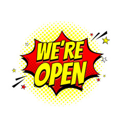 comic speech bubble we are open vector image
