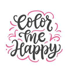 color me happy hand written lettering vector image