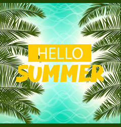 sea cost green palm leaf hello summer vector image