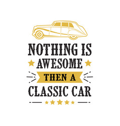 car quote and saying nothing is awesome then a vector image