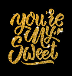 youre my sweet hand drawn lettering in golden vector image