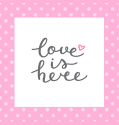 love is here vector image vector image