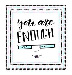 You are enough modern calligraphy inspirational vector
