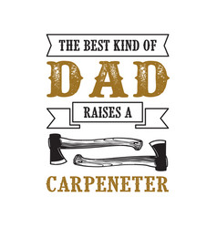 Father s day saying and quotes raises a carpenter vector