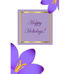 Happy holidays congratulation postcard with crocus vector