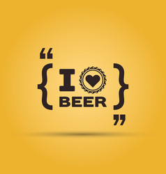 I love beer quotation mark speech bubble on yellow vector