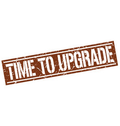 Time to upgrade square grunge stamp vector