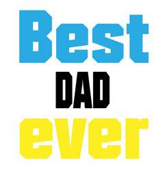 best dad ever color text white background i vector image